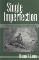 Cover image for Single Imperfection: Milton, Marriage, and Friendship By Thomas H. Luxon