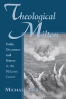 Cover image for Theological Milton: Deity, Discourse and Heresy in the Miltonic Canon By Michael Lieb