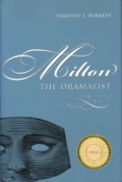 Cover image for Milton the Dramatist By Timothy J. Burbery