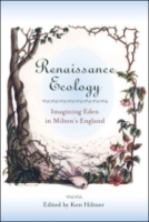 Cover image for Renaissance Ecology: Imagining Eden in Milton's England Edited by Ken Hiltner