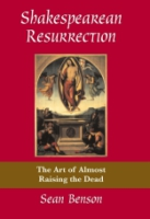 Cover image for Shakespearean Resurrection: The Art of Almost Raising the Dead By Sean Benson
