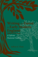 Cover image for Writing the Forest in Early Modern England: A Sylvan Pastoral Nation By Jeffrey S. Theis
