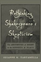 Cover image for Rethinking Shakespeare's Skepticism: The Aesthetics of Doubt in the Sonnets and Plays By Suzanne M. Tartamella