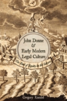 Cover image for John Donne and Early Modern Legal Culture: The End of Equity in the Satyres By Gregory Kneidel