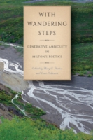 Cover image for With Wandering Steps: Generative Ambiguity in Milton's Poetics Edited by Mary C. Fenton and Louis Schwartz