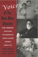 Cover image for Voices of the Knox Mine Disaster : Stories, Remembrances, and Reflections on the Anthracite Coal Industry's Last Major Catastrophe, January 22, 1959 By Robert P. Wolensky, Kenneth C. Wolensky, and ByNicole H. Wolensky