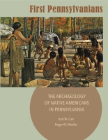 Cover image for First Pennsylvanians: The Archaeology of Native Americans in Pennsylvania By Kurt W. Carr and Roger W. Moeller