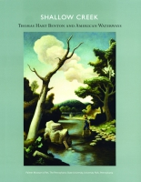 Cover image for Shallow Creek: Thomas Hart Benton and American Waterways By Leo G. Mazow