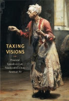 Cover image for Taxing Visions: Financial Episodes in Late Nineteenth-Century American Art By Leo G. Mazow and Kevin M. Murphy