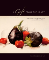 Cover image for A Gift from the Heart: American Art from the Collection of James and Barbara Palmer Edited by Joyce Henri Robinson