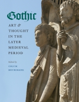 Cover image for Gothic Art and Thought in the Later Medieval Period: Essays in Honor of Willibald Sauerländer Edited by Colum Hourihane