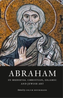 Cover for Abraham in Medieval Christian, Islamic, and Jewish Art
