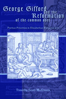 Cover image for George Gifford and the Reformation of the Common Sort: Puritan Priorities in Elizabethan Religious Life By Timothy Scott McGinnis