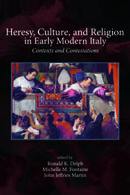 Cover image for Heresy, Culture, and Religion in Early Modern Italy: Contexts and Contestations Edited by Ronald K. Delph, Michelle M. Fontaine, and John Jeffries Martin