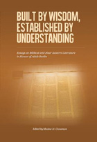 Cover image for Built by Wisdom, Established by Understanding: Essays on Biblical and Near Eastern Literature in Honor of Adele Berlin By Adele Berlin and Edited by Maxine L. Grossman