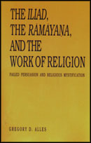 Cover image for The Iliad, the Rāmāyana, and the Work of Religion: Failed Persuasion and Religious Mystification By Gregory D. Alles
