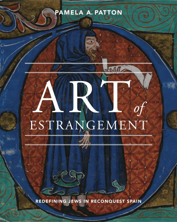 Art of Estrangement: Redefining Jews in Reconquest Spain Pamela A. Patton