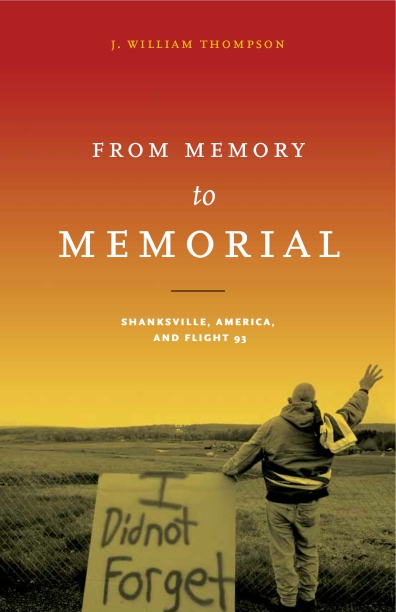 From Memory to Memorial: Shanksville, America, and Flight 93 By J
