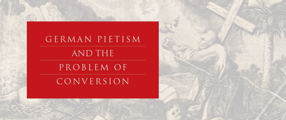German Pietism and the Problem of Conversion